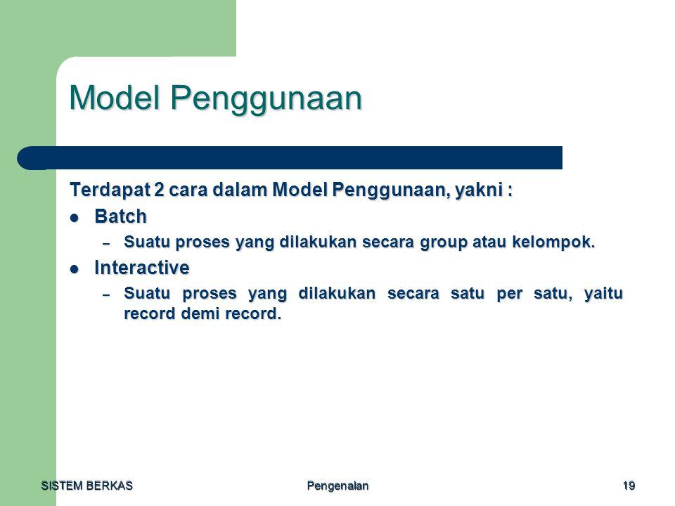 SISTEM BERKAS Pengenalan19 Model Penggunaan Terdapat 2 cara dalam Model Penggunaan, yakni : Batch Batch – Suatu proses yang dilakukan secara group ata