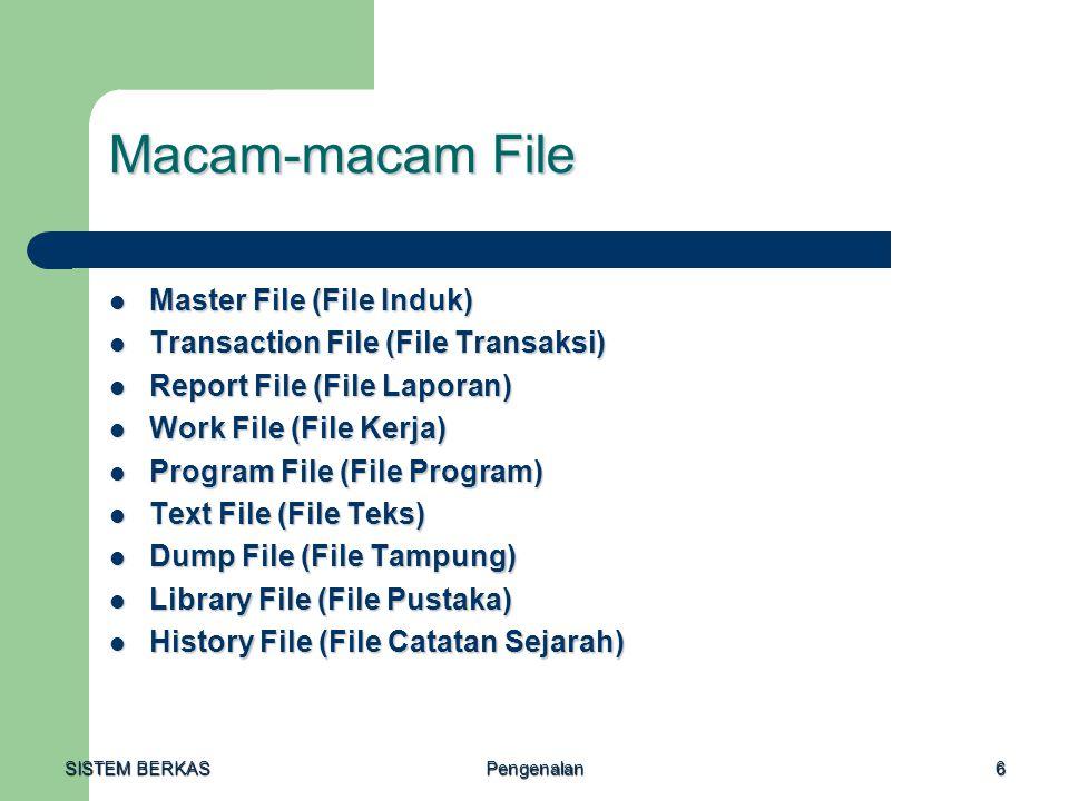 SISTEM BERKAS Pengenalan7 Master File Merupakan file yang digunakan untuk menyimpan data dari sistem informasi tertentu secara lengkap dan dipelihara secara teratur.