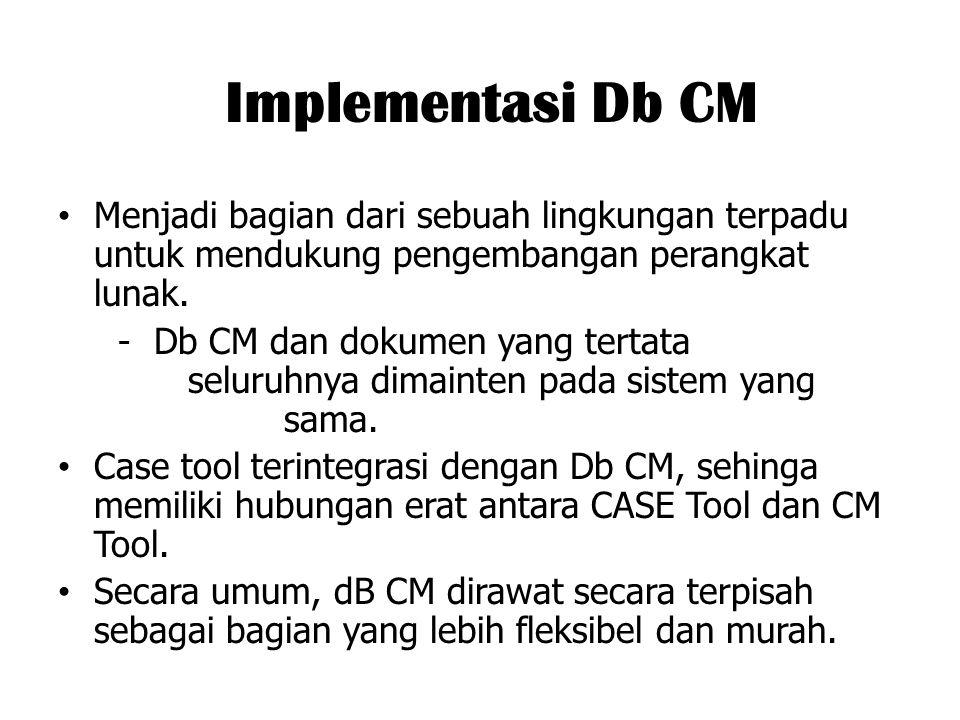 Implementasi Db CM Menjadi bagian dari sebuah lingkungan terpadu untuk mendukung pengembangan perangkat lunak. - Db CM dan dokumen yang tertata seluru