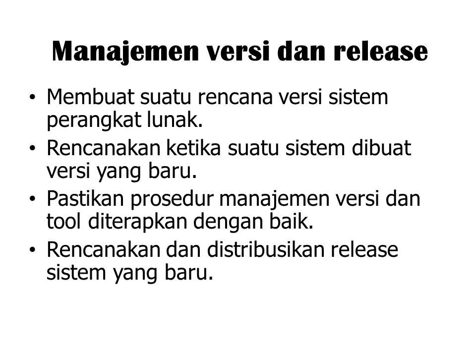 Manajemen versi dan release Membuat suatu rencana versi sistem perangkat lunak. Rencanakan ketika suatu sistem dibuat versi yang baru. Pastikan prosed