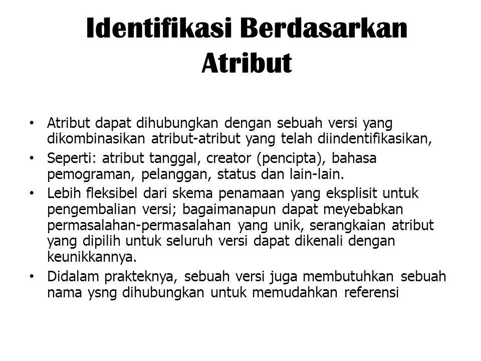 Identifikasi Berdasarkan Atribut Atribut dapat dihubungkan dengan sebuah versi yang dikombinasikan atribut-atribut yang telah diindentifikasikan, Sepe