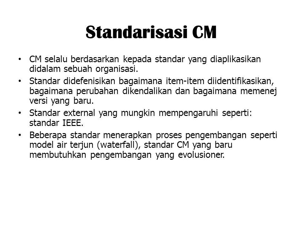 Standarisasi CM CM selalu berdasarkan kepada standar yang diaplikasikan didalam sebuah organisasi. Standar didefenisikan bagaimana item-item diidentif
