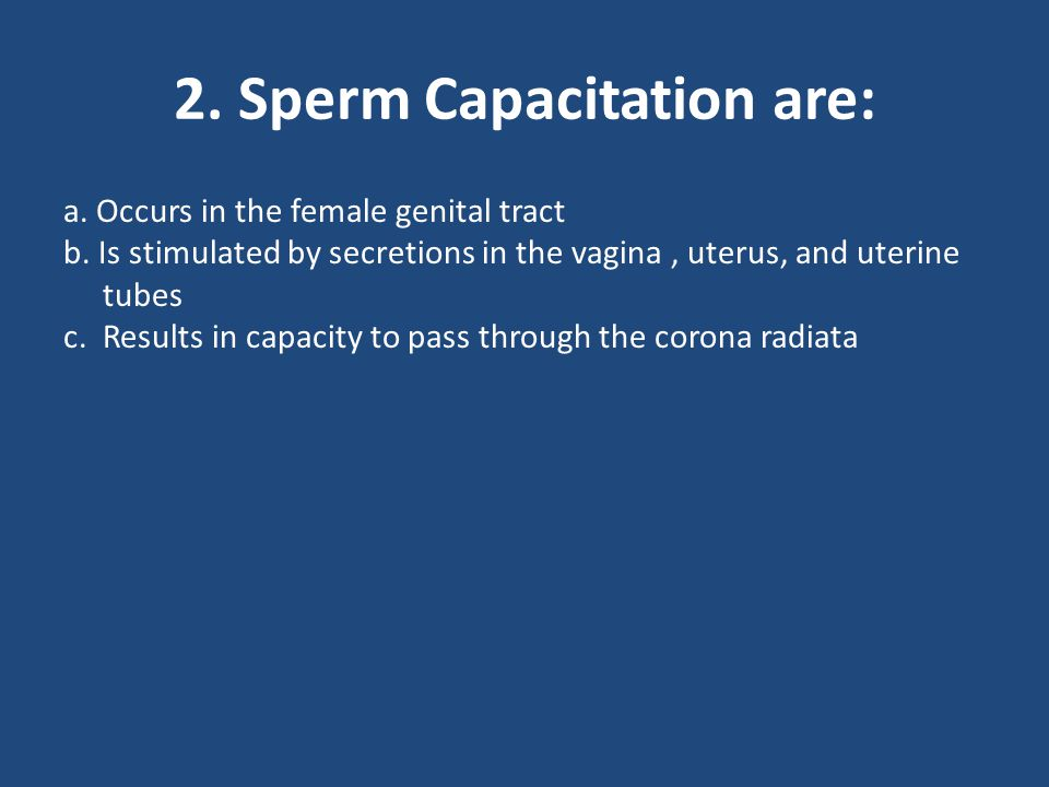 2.Sperm Capacitation are: a. Occurs in the female genital tract b.