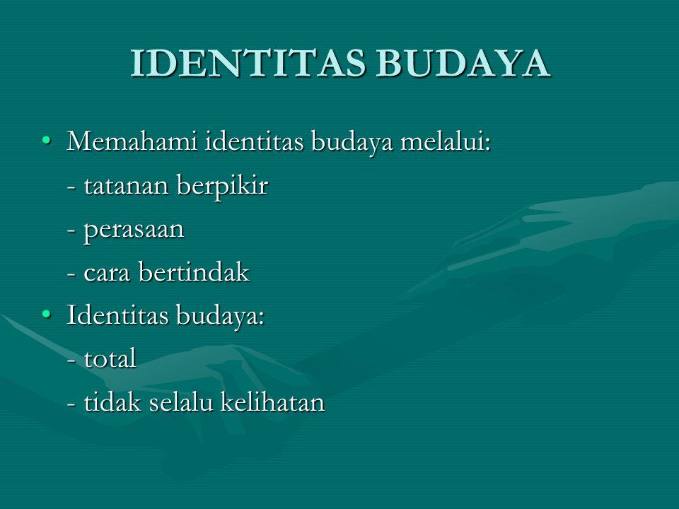 IDENTITAS BUDAYA Memahami identitas budaya melalui:Memahami identitas budaya melalui: - tatanan berpikir - perasaan - cara bertindak Identitas budaya:
