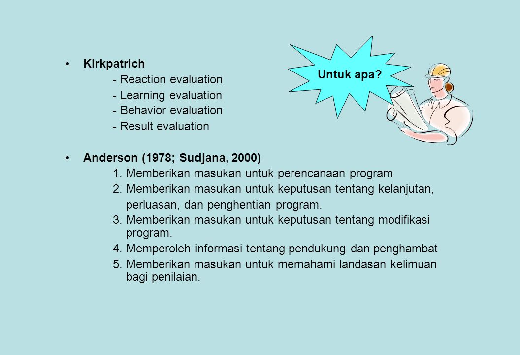 Kirkpatrich - Reaction evaluation - Learning evaluation - Behavior evaluation - Result evaluation Anderson (1978; Sudjana, 2000) 1.