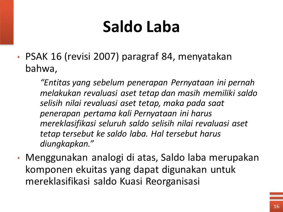 """Saldo Laba PSAK 16 (revisi 2007) paragraf 84, menyatakan bahwa, """"Entitas yang sebelum penerapan Pernyataan ini pernah melakukan revaluasi aset tetap d"""