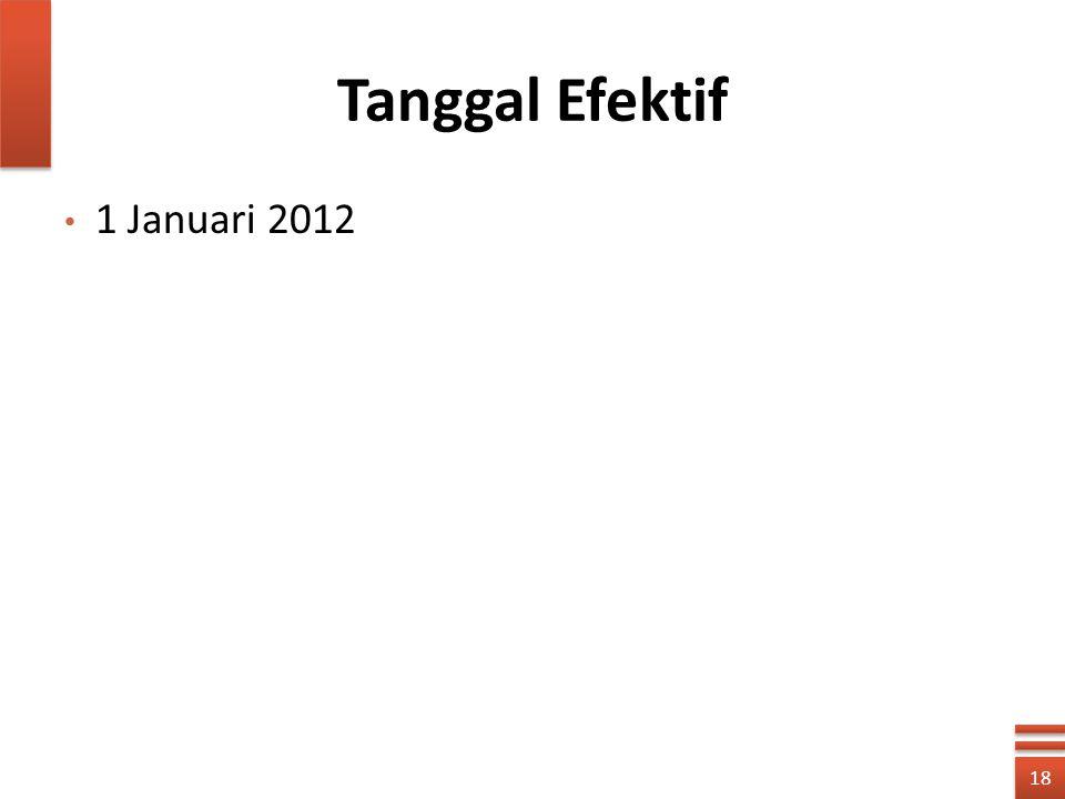 Tanggal Efektif 1 Januari 2012 18