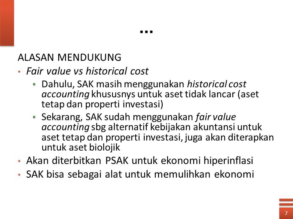 ... ALASAN MENDUKUNG Fair value vs historical cost  Dahulu, SAK masih menggunakan historical cost accounting khususnys untuk aset tidak lancar (aset