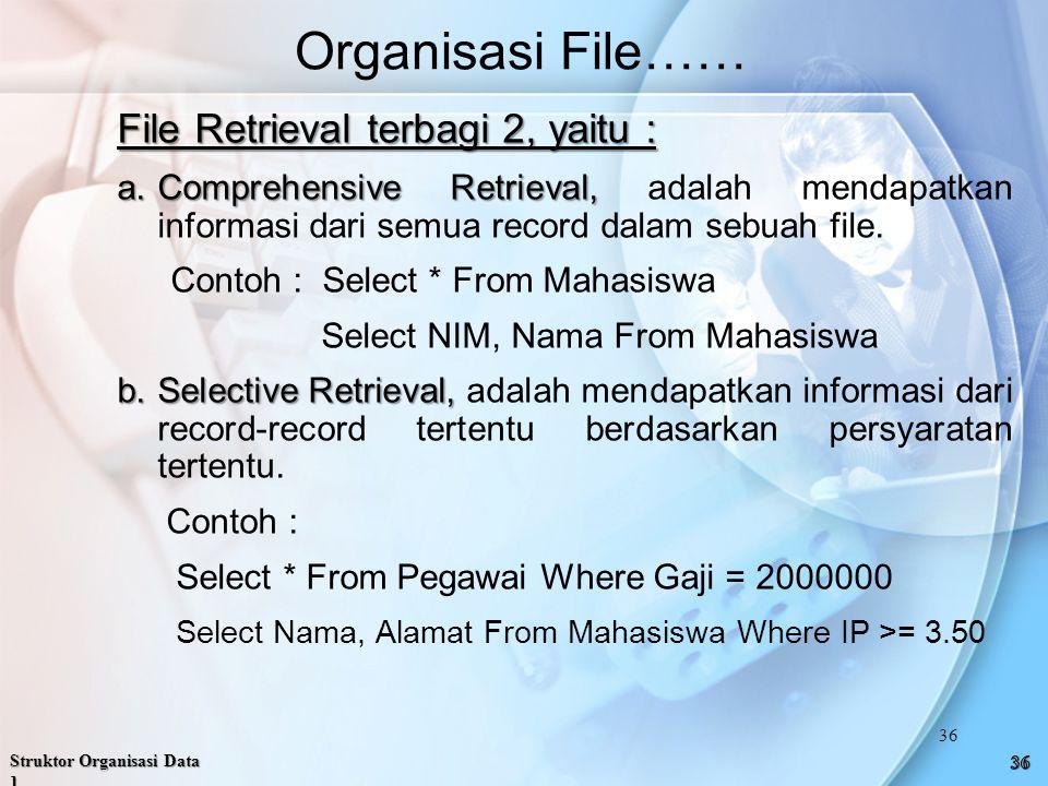 File Retrieval terbagi 2, yaitu : a.Comprehensive Retrieval, a.Comprehensive Retrieval, adalah mendapatkan informasi dari semua record dalam sebuah file.