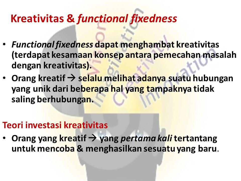 Kreativitas & functional fixedness Functional fixedness dapat menghambat kreativitas (terdapat kesamaan konsep antara pemecahan masalah dengan kreativ