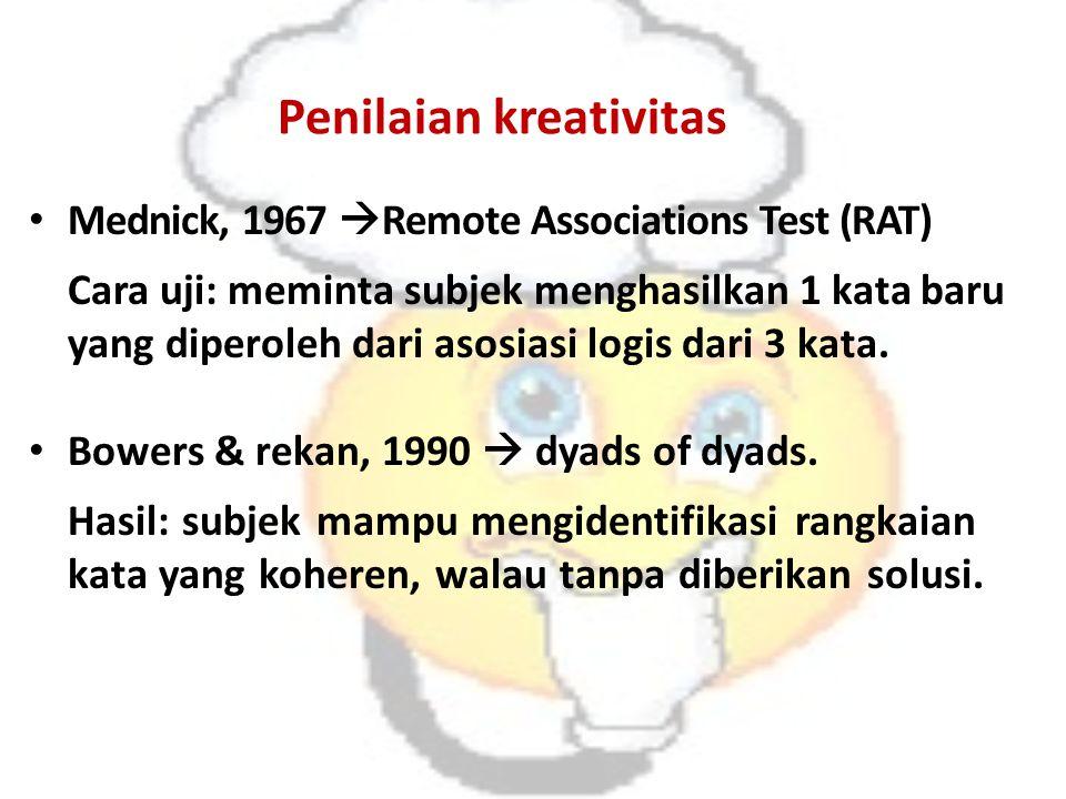Penilaian kreativitas Mednick, 1967  Remote Associations Test (RAT) Cara uji: meminta subjek menghasilkan 1 kata baru yang diperoleh dari asosiasi lo