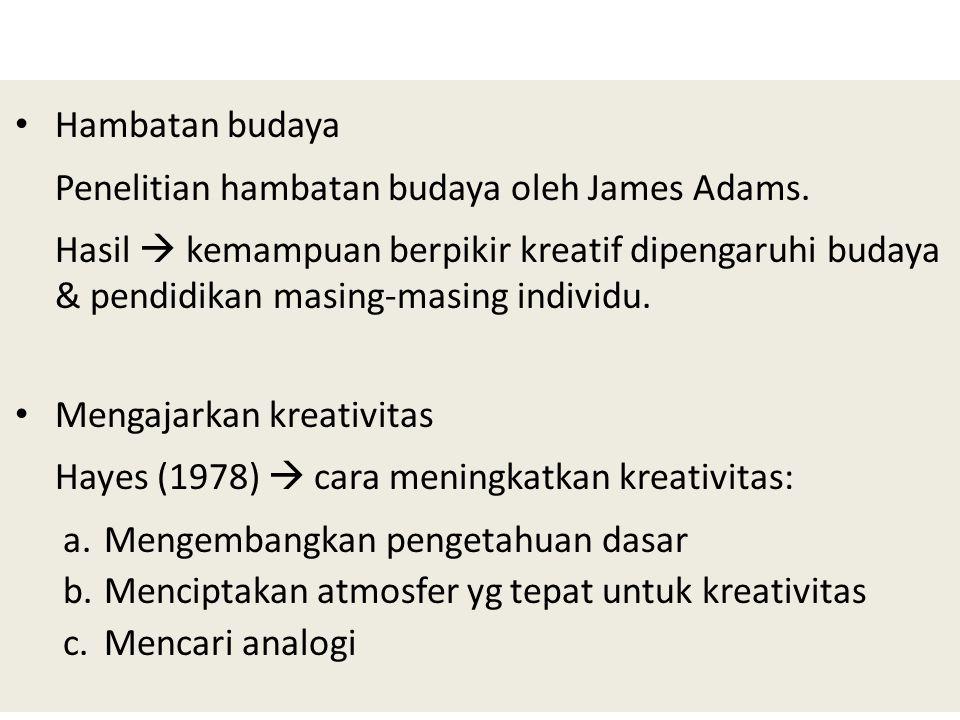 Hambatan budaya Penelitian hambatan budaya oleh James Adams. Hasil  kemampuan berpikir kreatif dipengaruhi budaya & pendidikan masing-masing individu