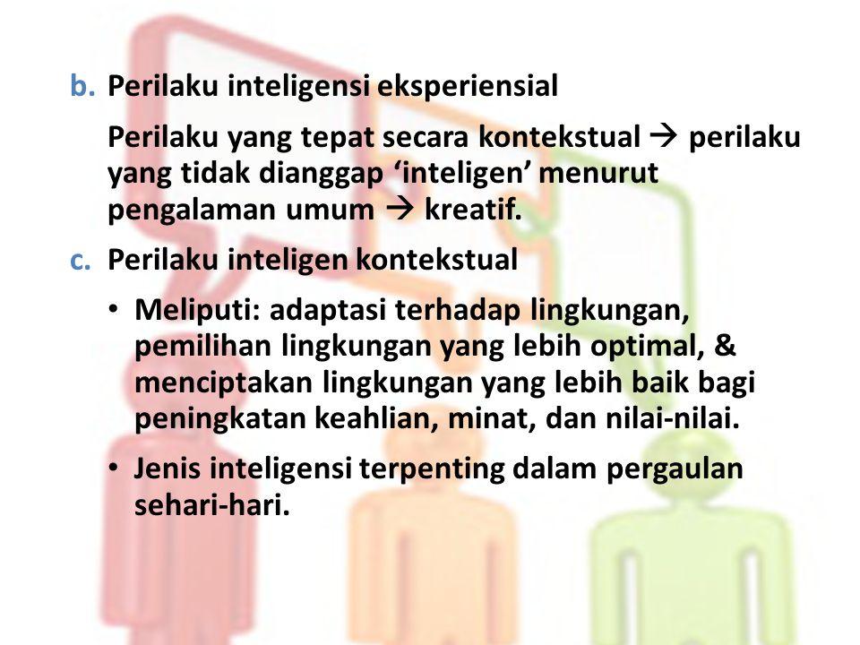 b. Perilaku inteligensi eksperiensial Perilaku yang tepat secara kontekstual  perilaku yang tidak dianggap 'inteligen' menurut pengalaman umum  krea
