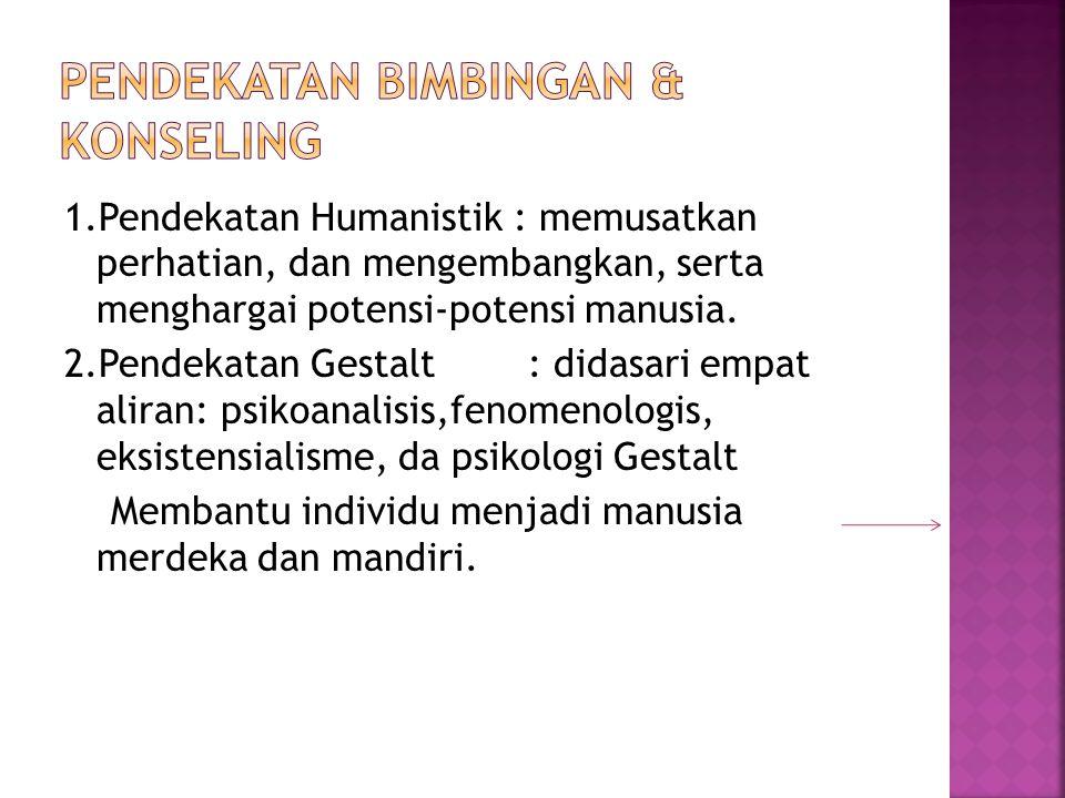 1.Pendekatan Humanistik : memusatkan perhatian, dan mengembangkan, serta menghargai potensi-potensi manusia.