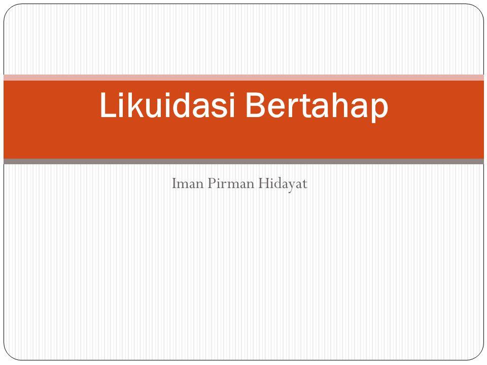 Iman Pirman Hidayat Likuidasi Bertahap