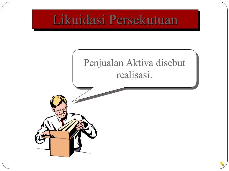 Likuidasi Persekutuan Penjualan Aktiva disebut realisasi.