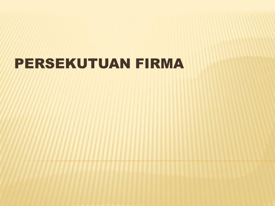  Persekutuan Firma  asosiasi antara dua atau lebih individu/badan usaha sebagai pemilik untuk menjalankan perusahaan dengan tujuan mendapatkan laba.