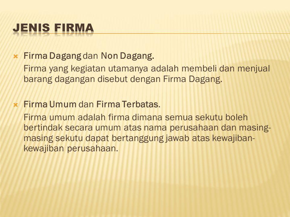  Firma Dagang dan Non Dagang. Firma yang kegiatan utamanya adalah membeli dan menjual barang dagangan disebut dengan Firma Dagang.  Firma Umum dan F