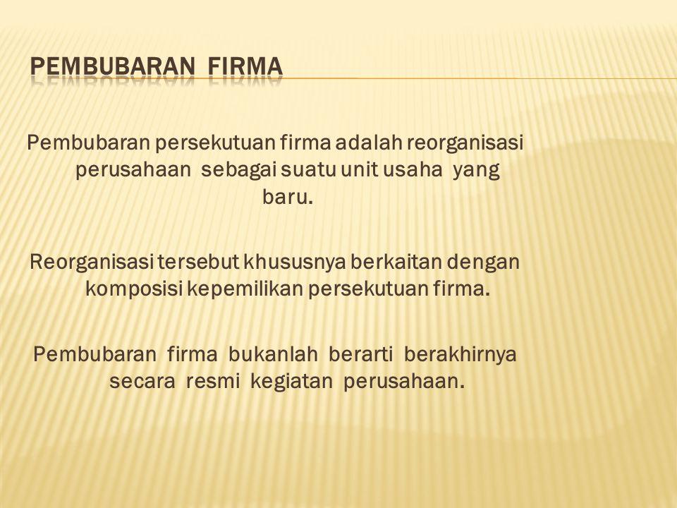 1.Pembubaran karena tindakan sekutu. 2. Pembubaran karena ketentuan undang-undang.