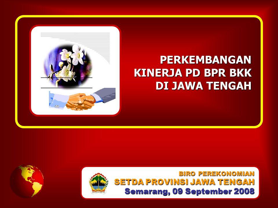 PERKEMBANGAN KINERJA PD BPR BKK DI JAWA TENGAH BIRO PEREKONOMIAN SETDA PROVINSI JAWA TENGAH Semarang, 09 September 2008