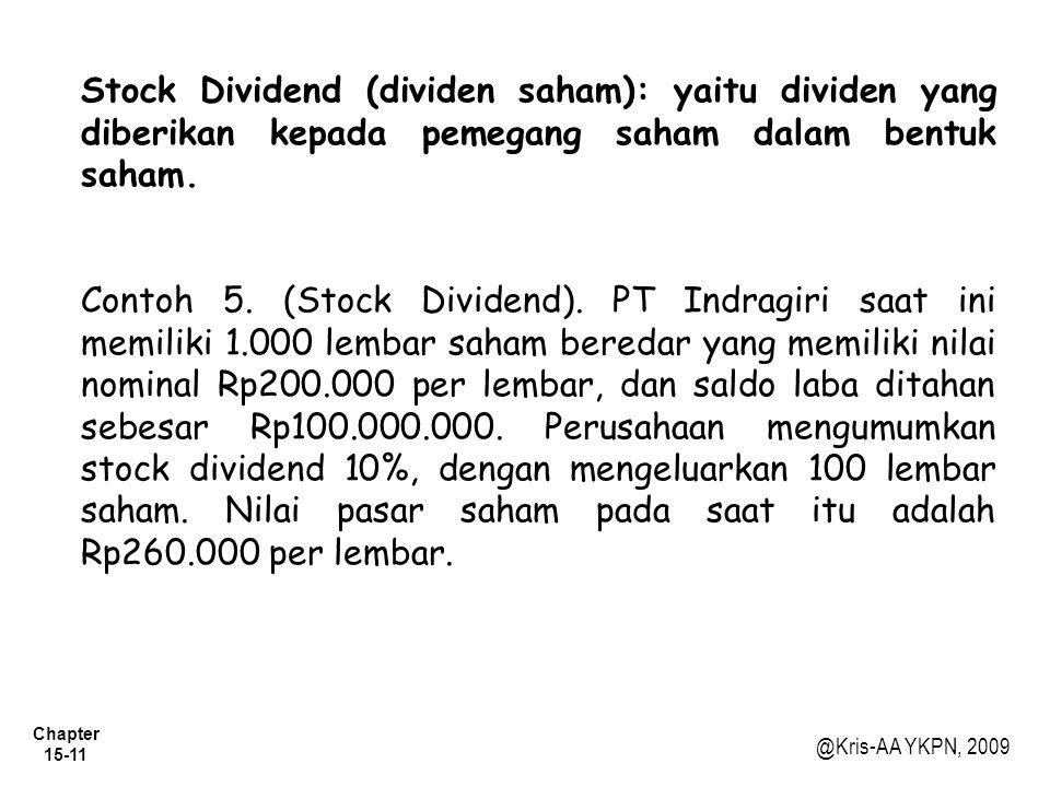 Chapter 15-11 @Kris-AA YKPN, 2009 Stock Dividend (dividen saham): yaitu dividen yang diberikan kepada pemegang saham dalam bentuk saham.