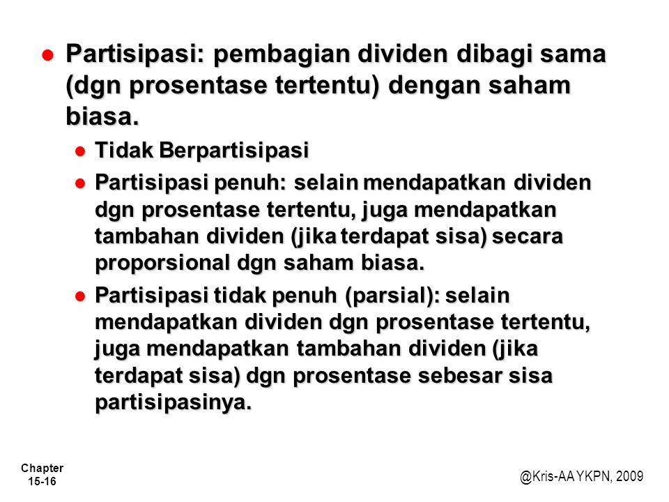 Chapter 15-16 @Kris-AA YKPN, 2009 Partisipasi: pembagian dividen dibagi sama (dgn prosentase tertentu) dengan saham biasa.