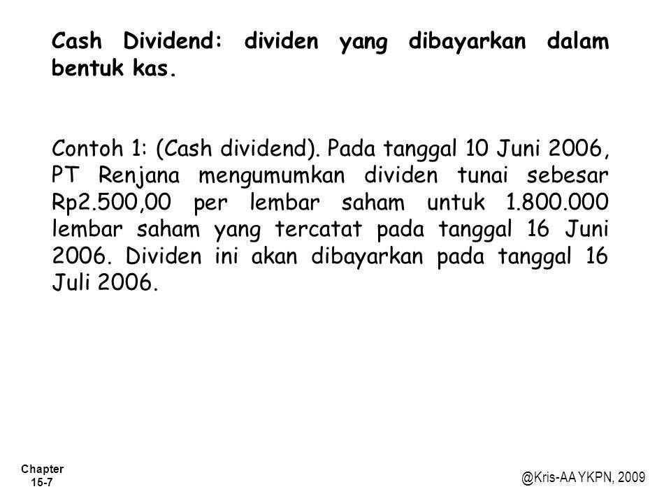 Chapter 15-7 @Kris-AA YKPN, 2009 Cash Dividend: dividen yang dibayarkan dalam bentuk kas.