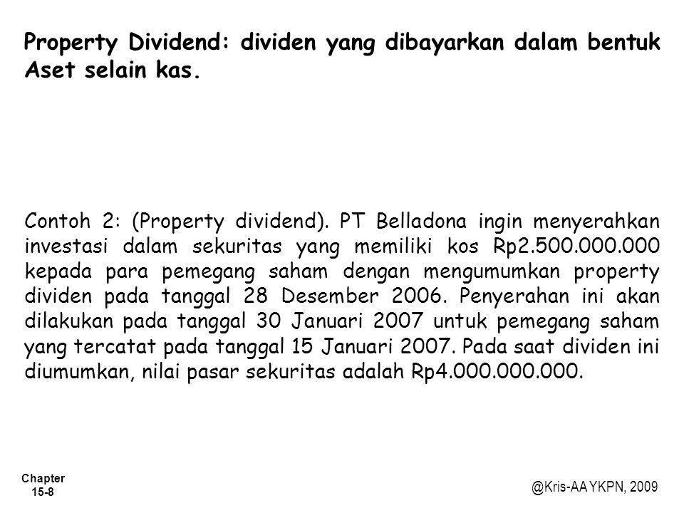 Chapter 15-9 @Kris-AA YKPN, 2009 Scrip Dividend: yaitu dividen yang pembayarannya ditunda, dengan cara mengeluarkan scrip, yang menyerupai utang wesel.