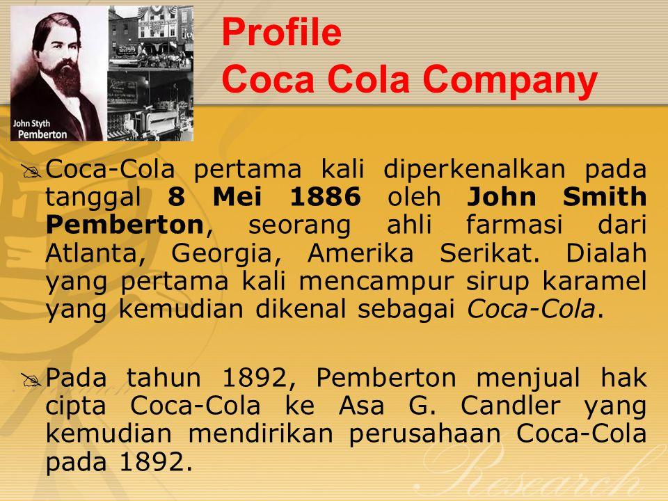 Profile Coca Cola Company  Coca-Cola pertama kali diperkenalkan pada tanggal 8 Mei 1886 oleh John Smith Pemberton, seorang ahli farmasi dari Atlanta,
