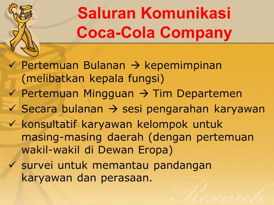 Saluran Komunikasi Coca-Cola Company Pertemuan Bulanan  kepemimpinan (melibatkan kepala fungsi) Pertemuan Mingguan  Tim Departemen Secara bulanan 