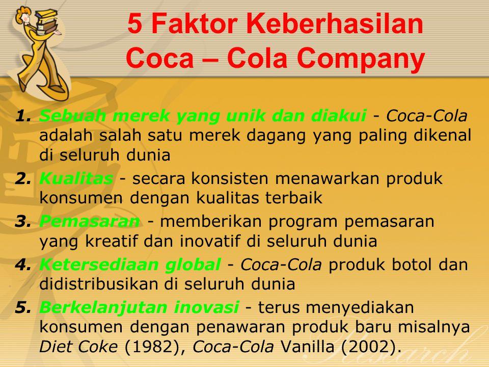 Strategi & Misi Coca – Cola Company Strategi : pemasaran global dan manufaktur lokal Misi: memaksimalkan share-pemilik nilai dari waktu ke waktu