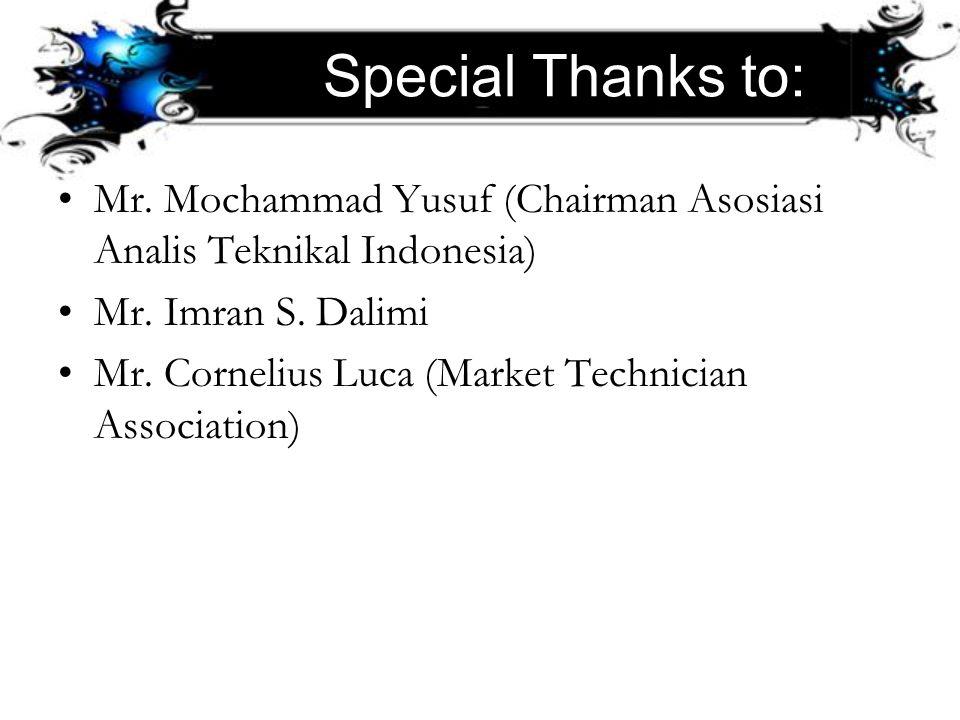 Special Thanks to: Mr. Mochammad Yusuf (Chairman Asosiasi Analis Teknikal Indonesia) Mr. Imran S. Dalimi Mr. Cornelius Luca (Market Technician Associa