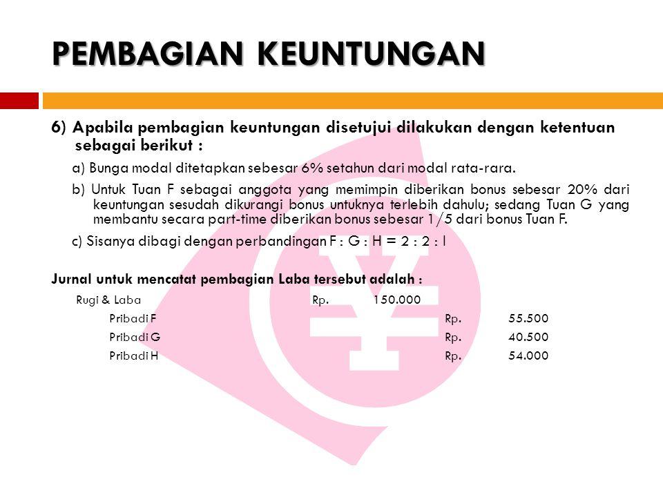 6) Apabila pembagian keuntungan disetujui dilakukan dengan ketentuan sebagai berikut : a) Bunga modal ditetapkan sebesar 6% setahun dari modal rata-rara.