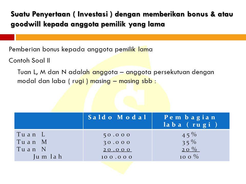 Suatu Penyertaan ( Investasi ) dengan memberikan bonus & atau goodwill kepada anggota pemilik yang lama Pemberian bonus kepada anggota pemilik lama Co