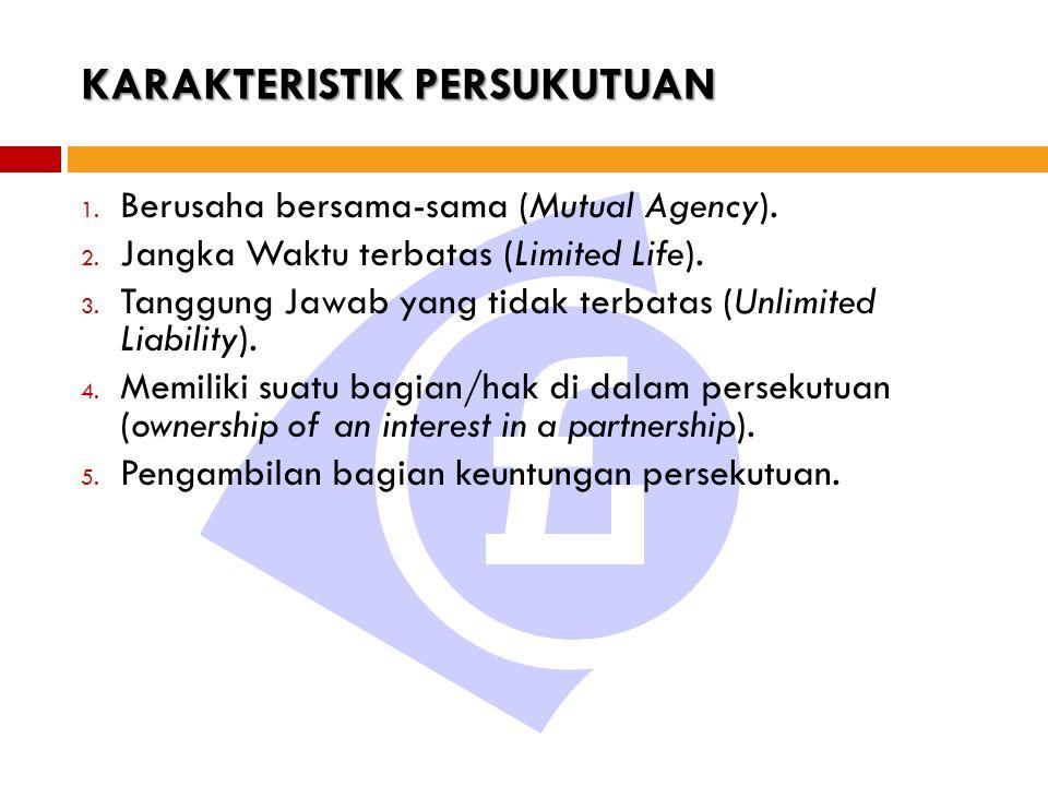 KARAKTERISTIK PERSUKUTUAN 1. Berusaha bersama-sama (Mutual Agency). 2. Jangka Waktu terbatas (Limited Life). 3. Tanggung Jawab yang tidak terbatas (Un