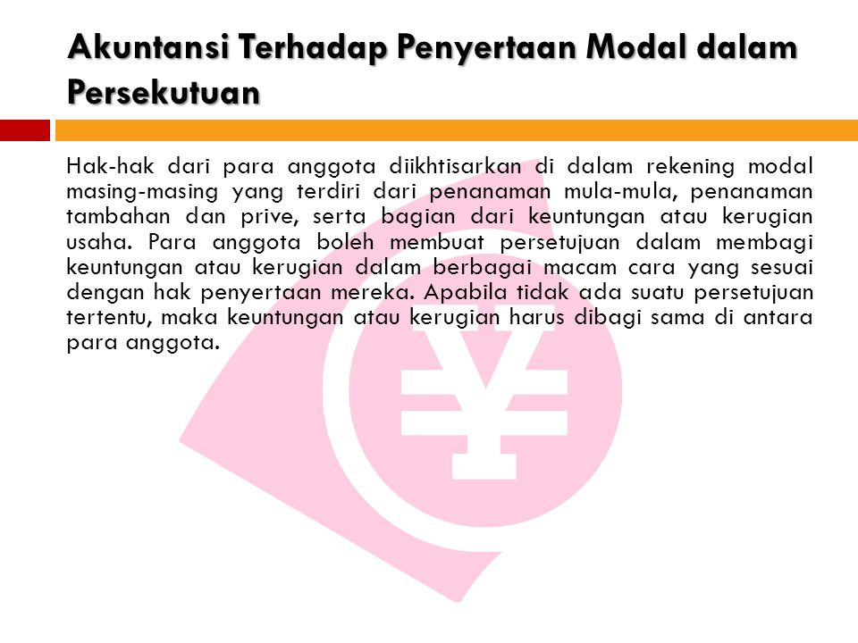 Akuntansi Terhadap Penyertaan Modal dalam Persekutuan Hak-hak dari para anggota diikhtisarkan di dalam rekening modal masing-masing yang terdiri dari