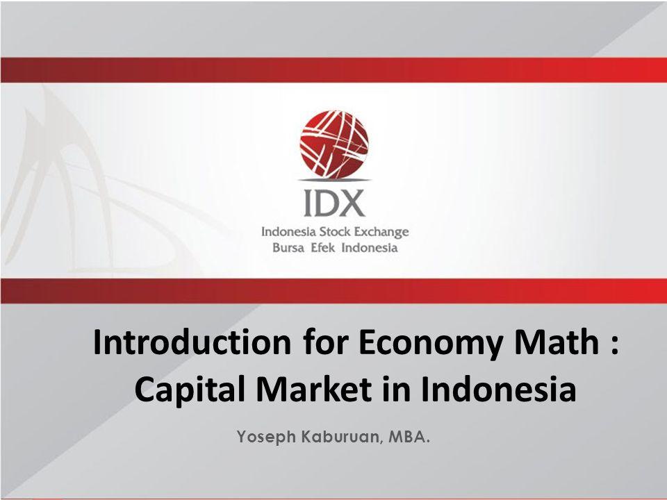 Introduction for Economy Math : Capital Market in Indonesia Yoseph Kaburuan, MBA.