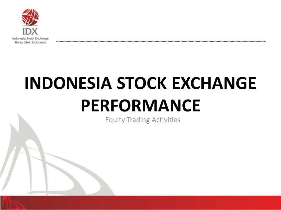 INDONESIA STOCK EXCHANGE PERFORMANCE Equity Trading Activities