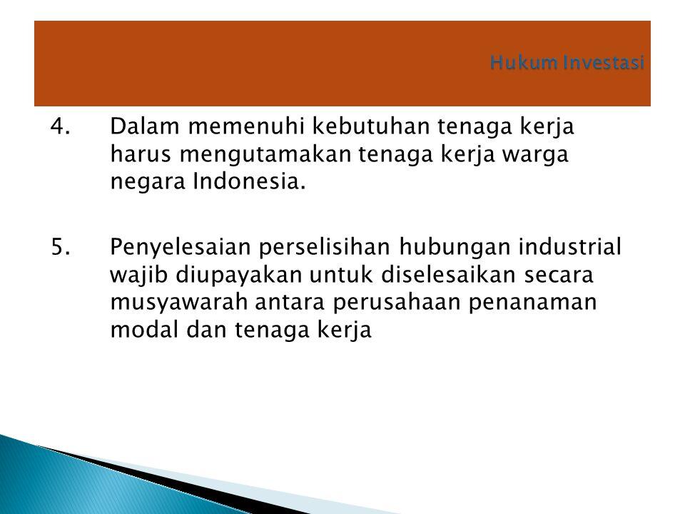4.Dalam memenuhi kebutuhan tenaga kerja harus mengutamakan tenaga kerja warga negara Indonesia. 5. Penyelesaian perselisihan hubungan industrial wajib