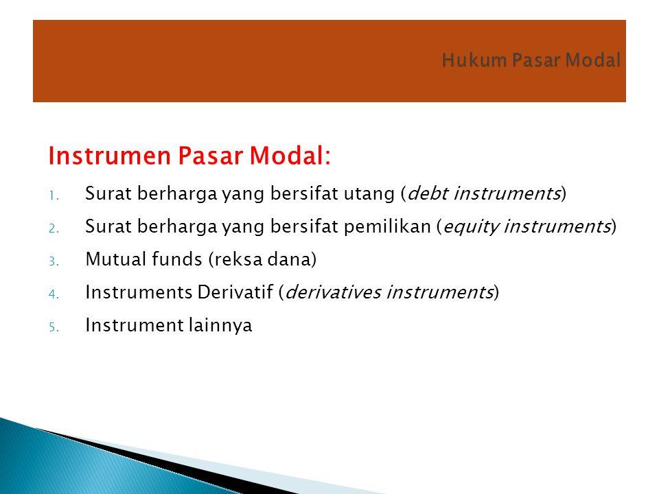 Instrumen Pasar Modal: 1. Surat berharga yang bersifat utang (debt instruments) 2. Surat berharga yang bersifat pemilikan (equity instruments) 3. Mutu
