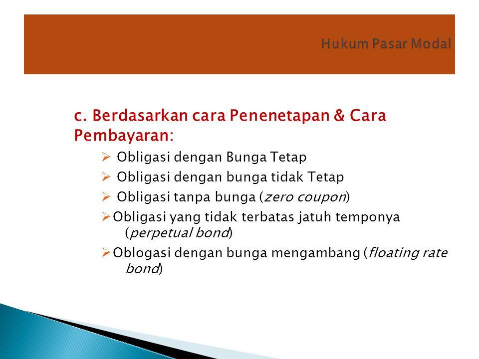 c. Berdasarkan cara Penenetapan & Cara Pembayaran:  Obligasi dengan Bunga Tetap  Obligasi dengan bunga tidak Tetap  Obligasi tanpa bunga (zero coup