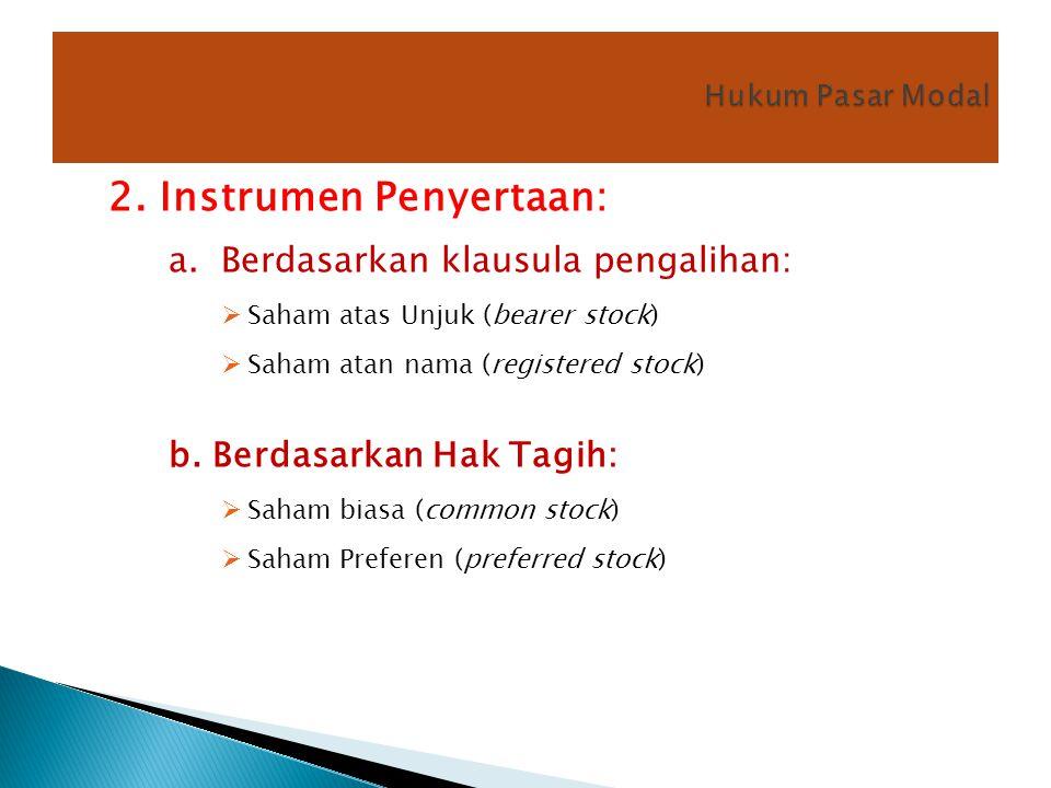 2. Instrumen Penyertaan: a. Berdasarkan klausula pengalihan:  Saham atas Unjuk (bearer stock)  Saham atan nama (registered stock) b. Berdasarkan Hak