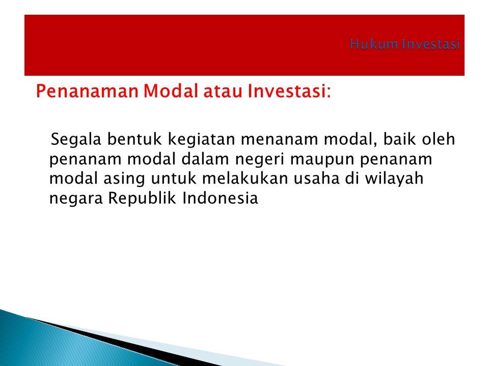 Penanaman Modal atau Investasi: Segala bentuk kegiatan menanam modal, baik oleh penanam modal dalam negeri maupun penanam modal asing untuk melakukan