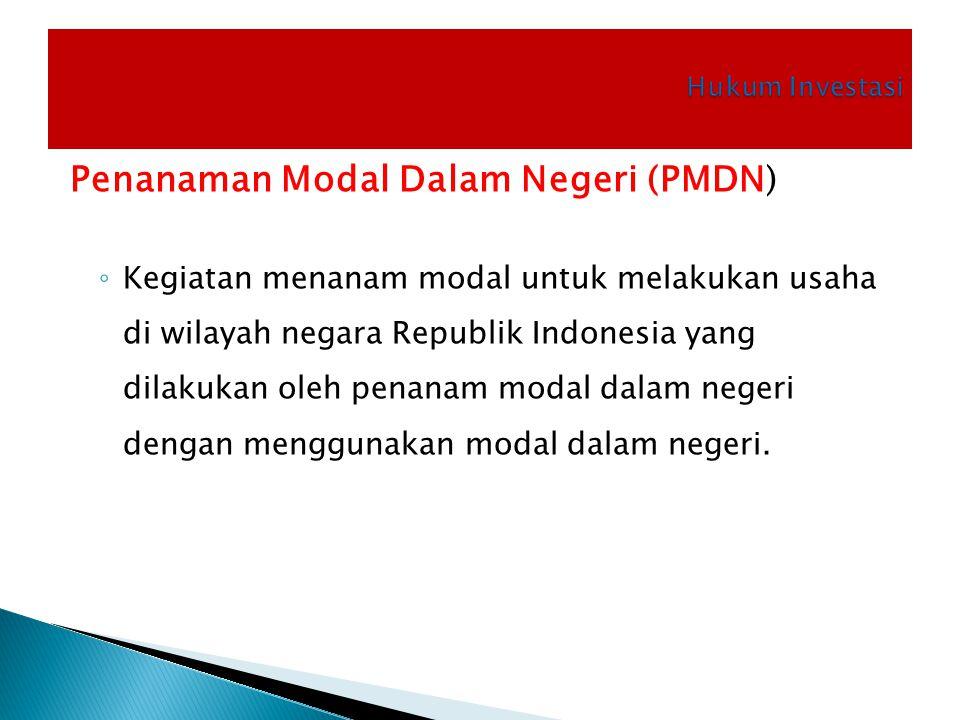 Penanaman Modal Dalam Negeri (PMDN) ◦ Kegiatan menanam modal untuk melakukan usaha di wilayah negara Republik Indonesia yang dilakukan oleh penanam mo