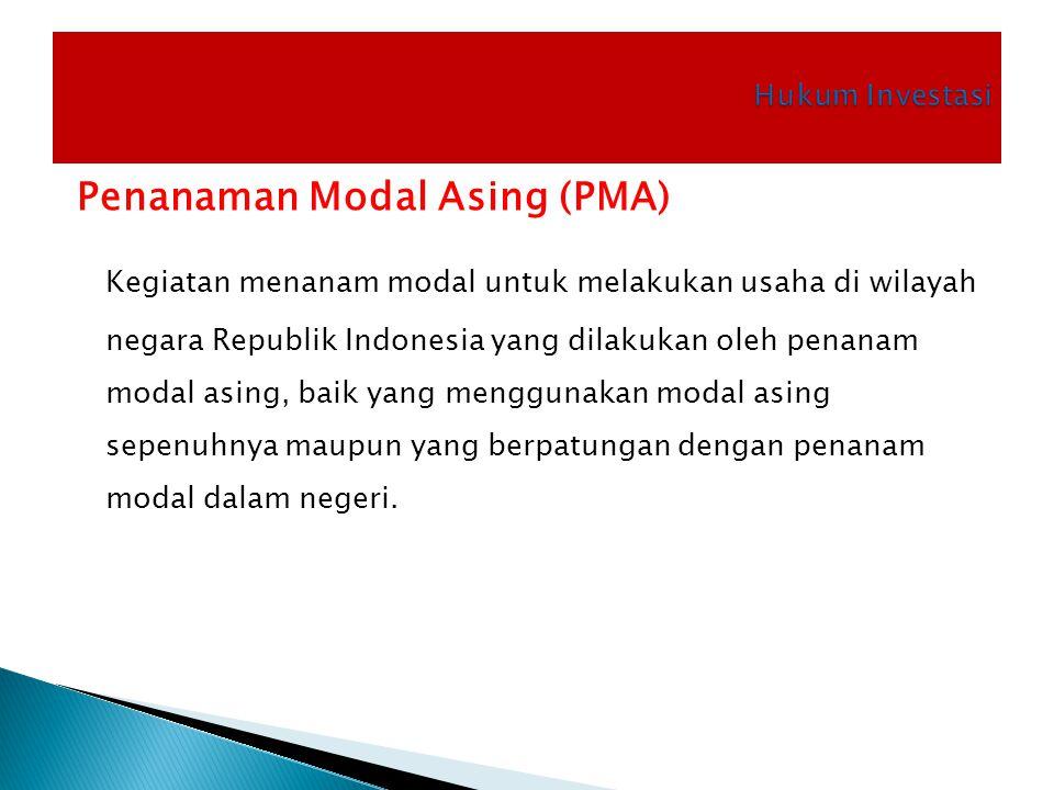 Penanaman Modal Asing (PMA) Kegiatan menanam modal untuk melakukan usaha di wilayah negara Republik Indonesia yang dilakukan oleh penanam modal asing,