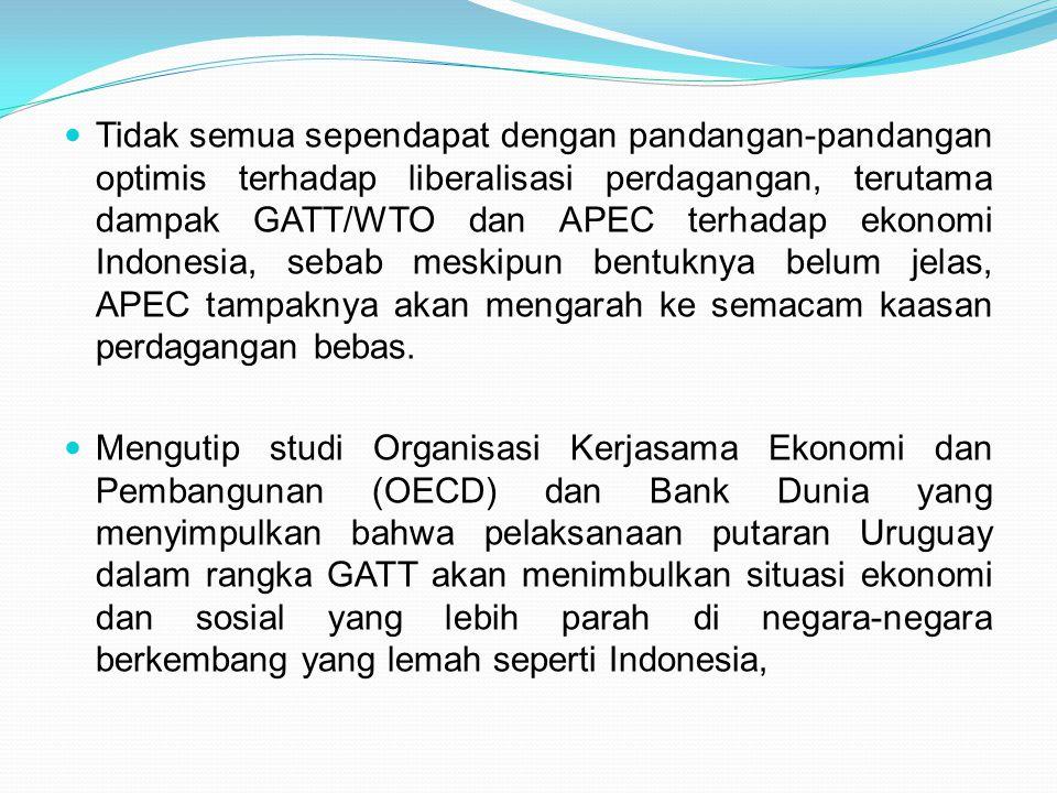 Tidak semua sependapat dengan pandangan-pandangan optimis terhadap liberalisasi perdagangan, terutama dampak GATT/WTO dan APEC terhadap ekonomi Indone