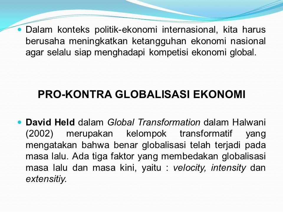 Dalam konteks politik-ekonomi internasional, kita harus berusaha meningkatkan ketangguhan ekonomi nasional agar selalu siap menghadapi kompetisi ekono
