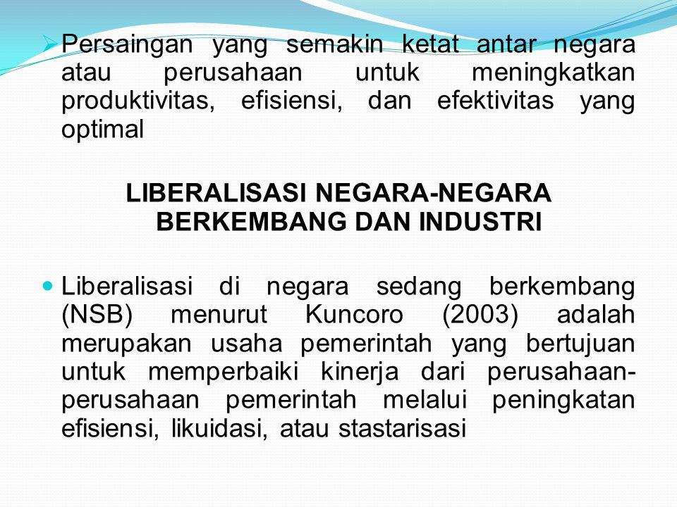 Liberalisasi di NSB mempunyai beberapa perbedaan bila dibandingkan dengan liberalisasi di negara maju (industri) Menurut Wilder dan Jemeson dalam Kuncoro (2003) perbedaan-perbedaan tsb meliputi beberapa dimensi, a.l:  Liberalisasi di NSB menitikberatkan pada pengurangan defisit anggaran dan tingkat inflasi.
