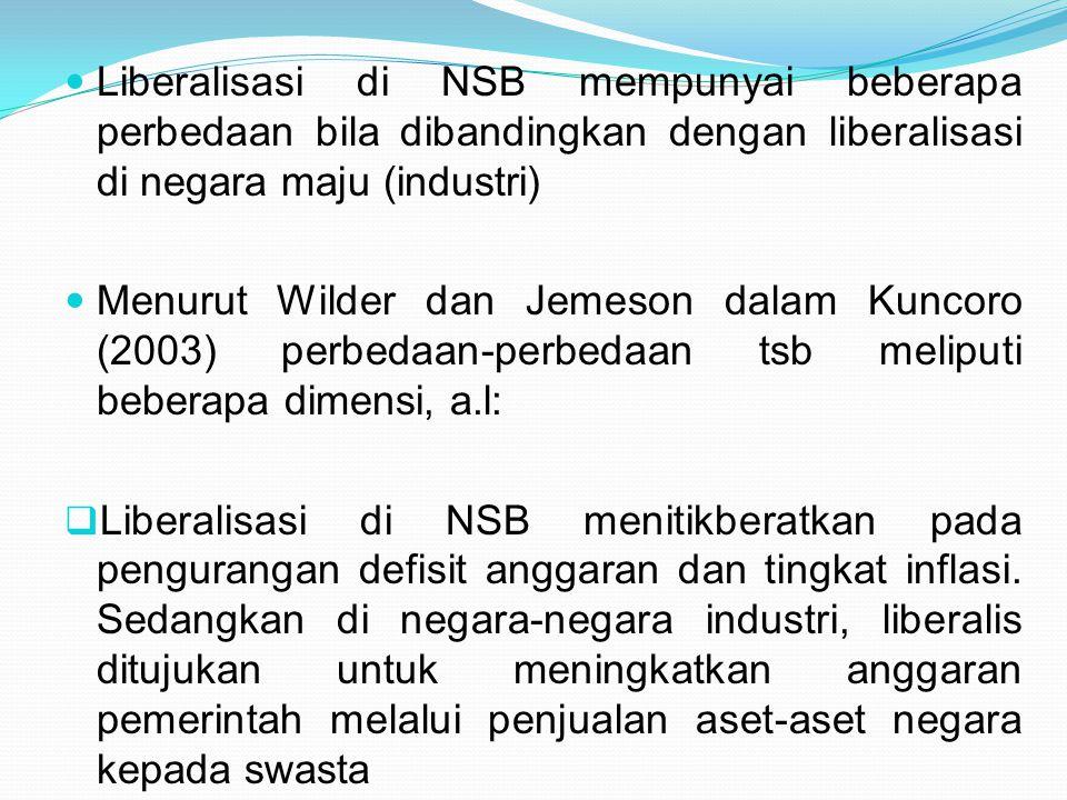 Liberalisasi di NSB mempunyai beberapa perbedaan bila dibandingkan dengan liberalisasi di negara maju (industri) Menurut Wilder dan Jemeson dalam Kunc