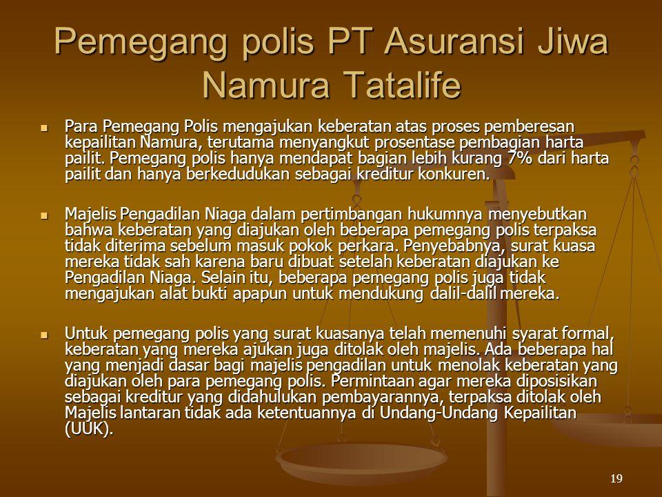 19 Pemegang polis PT Asuransi Jiwa Namura Tatalife Para Pemegang Polis mengajukan keberatan atas proses pemberesan kepailitan Namura, terutama menyang